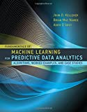 img - for Fundamentals of Machine Learning for Predictive Data Analytics: Algorithms, Worked Examples, and Case Studies (MIT Press) book / textbook / text book