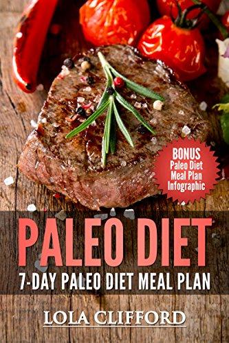 Paleo Diet: Paleo Diet: 7-Day Paleo Diet Meal Plan (Paleo, Paleo Diet, Paleo Recipes, Paleo Diet Cookbook, Paleo Cookbook, Paleo For Beginners, Paleo Meal ... Paleo Approach, Paleo Code, Paleo Book) by Lola Clifford