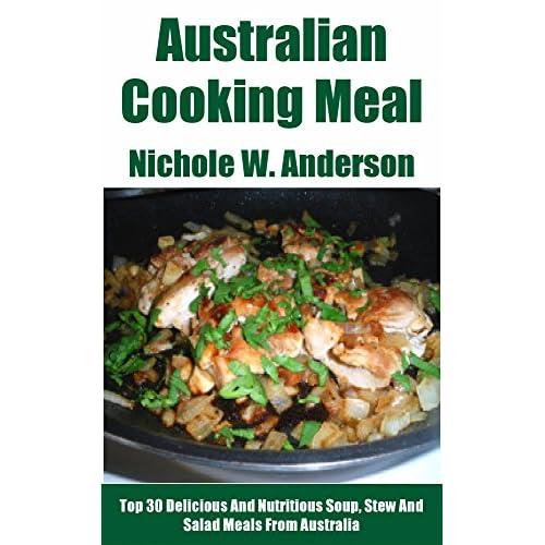 Australian cooking recipes: Top 30 Healthy, Australian cooking recipes