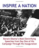 INSPIRE A NATION: Barack Obama's Most Electrifying Speeches from Day One of His Campaign Through His Inauguration (2009 edition)