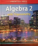 img - for PRENTICE HALL SMITH CHARLES ALGEBRA 2 WITH TRIGOMETRY STUDENT EDITION 2006C book / textbook / text book