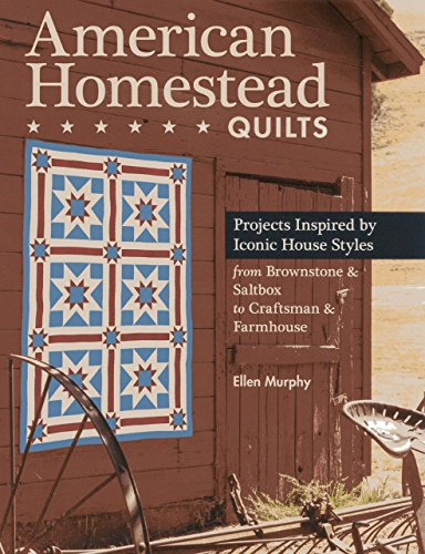 American Homestead Quilts: Projects Inspired by Iconic House Styles - from Brownstone & Saltbox to Craftsman & Farmhouse by Ellen Murphy (10-Mar-2014) Paperback (American Homestead Quilts compare prices)
