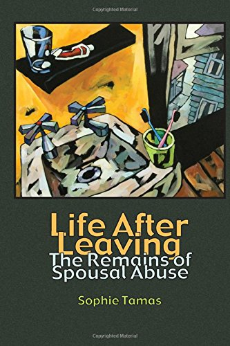 Life After Leaving: The Remains of Spousal Abuse (Writing Lives: Ethnographic Narratives)