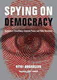 Spying on Democracy: Government Surveillance, Corporate Power and Public Resistance (City Lights Open Media)