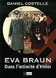 echange, troc Daniel Costelle - Eva Braun : Dans l'intimité d'Hitler