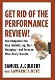 img - for Get Rid of the Performance Review!: How Companies Can Stop Intimidating, Start Managing--and Focus on What Really Matters book / textbook / text book