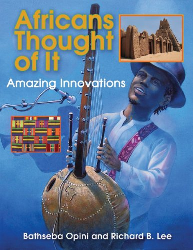 Africans Thought of It: Amazing Innovations (We Thought Of It), Bathseba Opini, Richard B. Lee