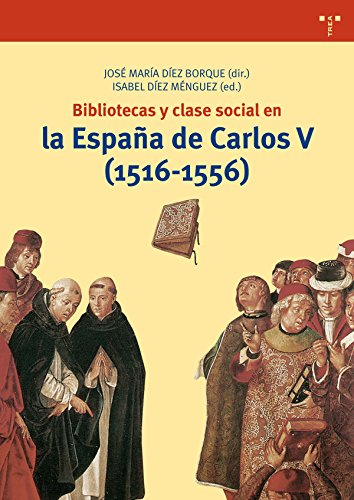 Bibliotecas Y Clase Social En La España De Carlos V. 1516-1556 (Biblioteconomía y Administración cultural)