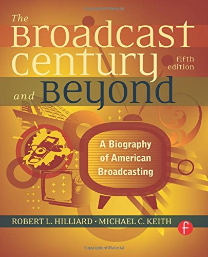 The Broadcast Century and Beyond: A Biography of American...