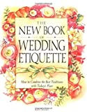 The New Book of Wedding Etiquette: How to Combine the Best Traditions with Today's Flair