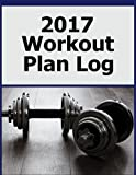 img - for 2017 Workout Plan Log: One Year Workout Plan Log for 2017 - Stay motivated and keep track of health and fitness goals. book / textbook / text book