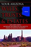 Your Arizona Will, Trusts, & Estates Explained Simply: Important Information You Need to Know for Arizona Residents
