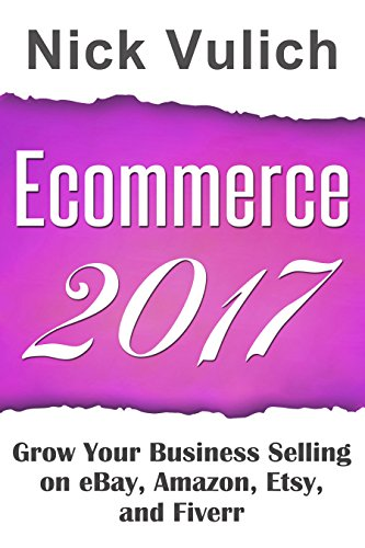 ecommerce-2017-grow-your-business-selling-on-ebay-amazon-fiverr-and-etsy-english-edition