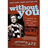 Without You: A Memoir of Love, Loss, and the Musical Rent ~ Anthony Rapp