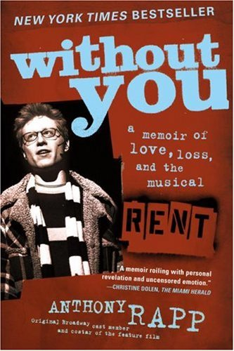 Without You: A Memoir of Love, Loss and the musical Rent by Anthony Rapp