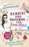 Bambini sind Balsamico für die Seele: Geheimnisse italienischer Kindererziehung