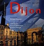 echange, troc Philippe Maupetit, Jean Vautrin, François Rebsamen, Armand Frémont - Dijon : Portrait de ville