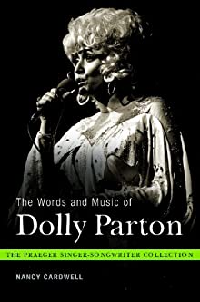"""The Words And Music Of Dolly Parton: Getting To Know Country's """"Iron Butterfly"""" (The Praeger Singer-Songwriter Collection)"""
