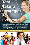 Test Taking Strategies For Everyone: Learn the simple techniques that will allow you to improve your testing taking ability and grades today! (Study Skills Made Easy) (Volume 4)