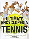 John Parsons The Ultimate Encyclopedia of Tennis: The Definitive Illustrated Guide to World Tennis