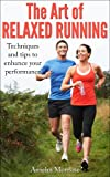 img - for THE ART OF RELAXED RUNNING: Techniques and tips to enhance your performance book / textbook / text book