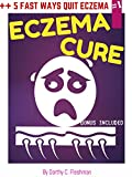 ECZEMA CURE: Eczema Cure, Guide, Remedies, Treatment, Care, 5 Quick Tips Back To Natural Skin Forever