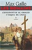 echange, troc Max Gallo - Les Romains, Tome 5 : Constantin le Grand : L'Empire du Christ