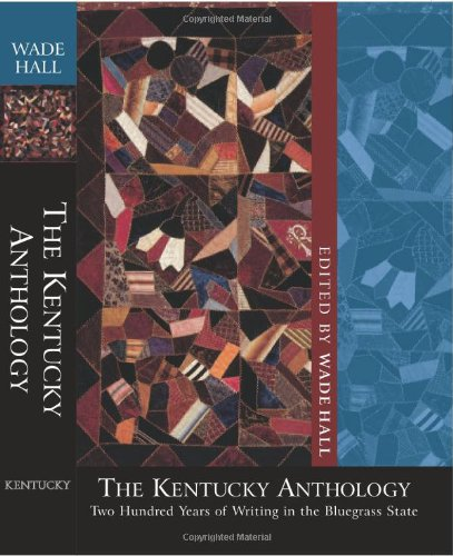The Kentucky Anthology: Two Hundred Years of Writing in the Bluegrass State