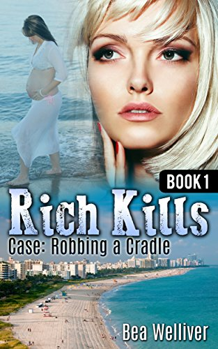 Book: Rich Kills - Book 1 - Case - Robbing a Cradle by Bea Welliver