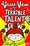 Vulgar the Viking and the Terrible Talent Show by Odin Redbeard