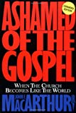 Ashamed of the Gospel: When the Church Becomes Like the World (1581342888) by John MacArthur