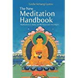 The New Meditation Handbook: Meditations to Make Our Life Happy and Meaningful ~ Geshe Kelsang Gyatso