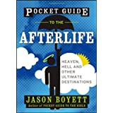 Pocket Guide to the Afterlife: Heaven, Hell, and Other Ultimate Destinations ~ Jason Boyett