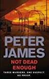 Peter James Not Dead Enough: Three Murders. One Suspect. No Proof (Ds Roy Grace 3)