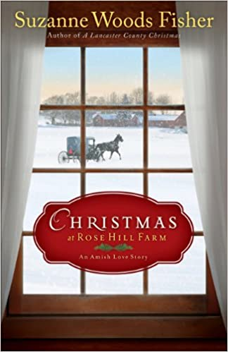 Christmas at Rose Hill Farm: An Amish Love Story (Stoney Ridge Seasons Book 4)