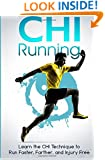 CHI Running: Learn the CHI technique to run faster, farther, and injury free (Volume 1)