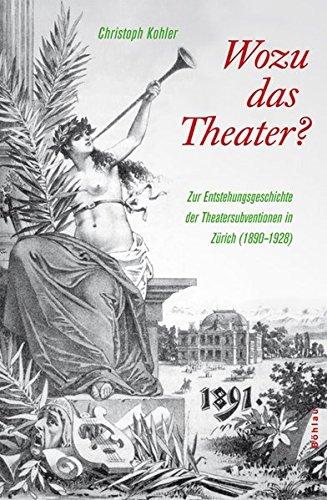 Wozu das Theater?: Zur Entstehungsgeschichte der Theatersubvention in Zürich (1890-1928)