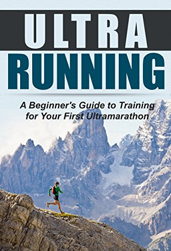 Ultra Running: A Beginner's Guide to Training for Your First Ultra marathon