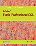 Barbara M Waxer Adobe Flash Professional Cs6 Illustrated (Adobe Cs6 by Course Technology)
