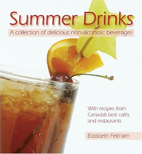 Summer Drinks: A collection of delicious non-alcoholic beverages<br>With recipes from Canada's best cafes and restaurants by Elizabeth Feltham