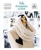Pulls et accessoires au tricot: 15 modèles à tricoter