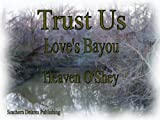 img - for Trust Us (Love's Bayou) book / textbook / text book