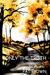 (FREE on 9/2) Only The Truth by Pat  Brown - http://eBooksHabit.com