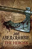 Joe Abercrombie BA The Heroes (First Law World 2)