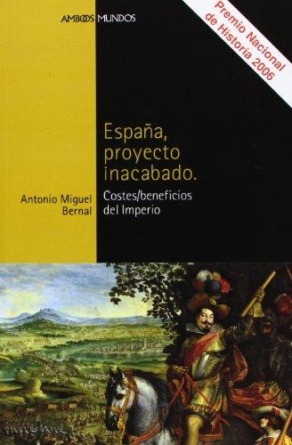 ESPAÑA, PROYECTO INACABADO: Costes/beneficios del Imperio (Ambos Mundos)