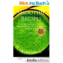 Smoothie Recipes for Weight Loss -The most delicious recipes for weight loss book. (smoothie recipes,Detox, Cleanse and Green Smoothie Diet Book): Vol. I (smoothie recipes) (English Edition)