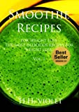 Smoothie Recipes for Weight Loss -The most delicious recipes for weight loss book. (smoothie recipes,Detox, Cleanse and Green Smoothie Diet Book): Vol. I (smoothie recipes)