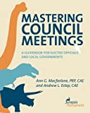 Mastering Council Meetings: A Guidebook for Elected Officials and Local Governments