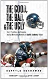 Image of The Good, the Bad, and the Ugly Seattle Seahawks: Heart-Pounding, Jaw-Dropping, and Gut-Wrenching Moments from Seattle Seahawk History (The Good, the Bad, & the Ugly)