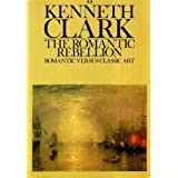 Romantic Rebellion: Romantic Versus Classic Art (Omega Books)by Sir Kenneth Clark